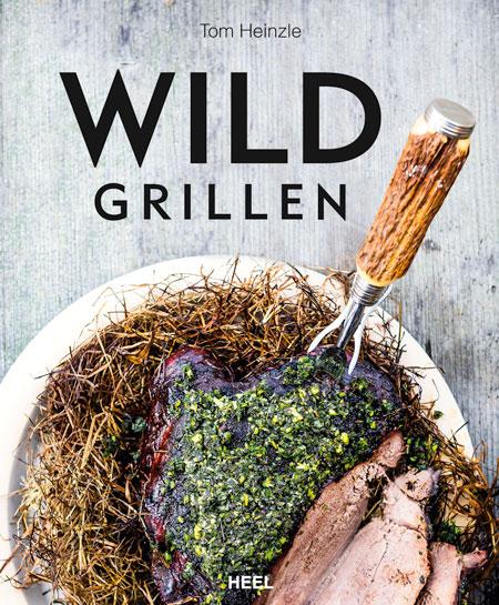 """Tom Heinzle's Buch """"Wild Grillen"""""""