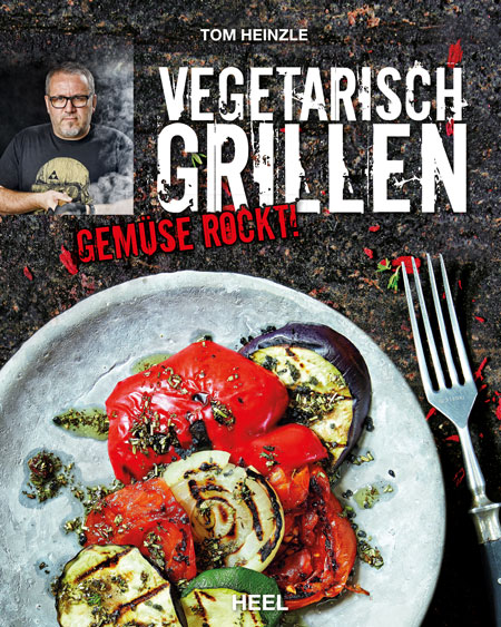 "Tom Heinzle's Buch ""Vegetarisch Grillen – Gemüse Rockt!"""